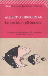 Le passioni e gli interessi. Argomenti politici in favore del capitalismo prima del suo trionfo - Albert O. Hirschman - copertina