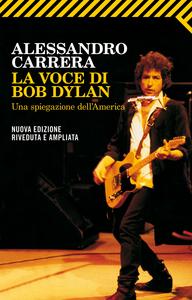 Libro La voce di Bob Dylan. Una spiegazione dell'America Alessandro Carrera