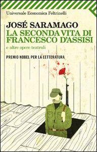 Foto Cover di La seconda vita di Francesco d'Assisi e altre opere teatrali, Libro di José Saramago, edito da Feltrinelli