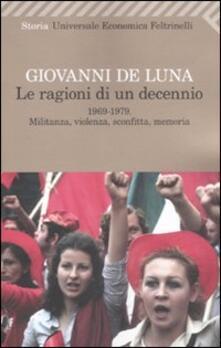 Le ragioni di un decennio. 1969-1979. Militanza, violenza, sconfitta, memoria.pdf