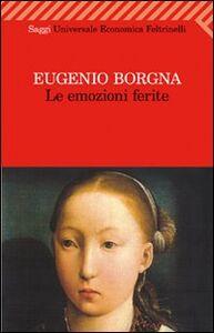 Foto Cover di Le emozioni ferite, Libro di Eugenio Borgna, edito da Feltrinelli