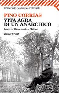 Libro Vita agra di un anarchico. Luciano Bianciardi a Milano Pino Corrias