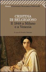 Libro Il 1848 a Milano e a Venezia. Con uno scritto sulla condizione delle donne Cristina Belgiojoso