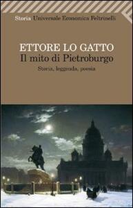 Il mito di Pietroburgo. Storia, leggenda, poesia - Ettore Lo Gatto - copertina