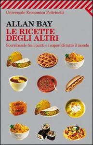 Libro Le ricette degli altri. Scorribande fra i piatti e i sapori di tutto il mondo Allan Bay