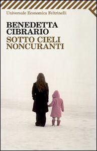 Foto Cover di Sotto cieli noncuranti, Libro di Benedetta Cibrario, edito da Feltrinelli