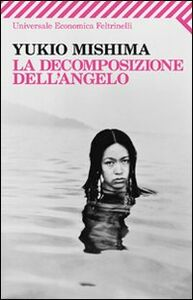 Foto Cover di La decomposizione dell'angelo, Libro di Yukio Mishima, edito da Feltrinelli
