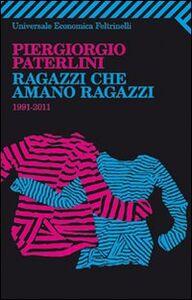 Libro Ragazzi che amano ragazzi. 1991-2011 Piergiorgio Paterlini
