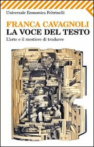 Foto Cover di La voce del testo. L'arte e il mestiere di tradurre, Libro di Franca Cavagnoli, edito da Feltrinelli