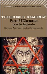 Perché l'olocausto non fu fermato. Europa a America di fronte all'orrore nazista - Theodore S. Hamerow - copertina