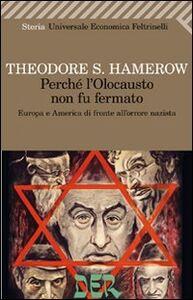 Foto Cover di Perché l'olocausto non fu fermato. Europa e America di fronte all'orrore nazista, Libro di Theodore S. Hamerow, edito da Feltrinelli
