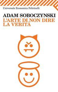 Foto Cover di L' arte di non dire la verità, Libro di Adam Soboczynski, edito da Feltrinelli