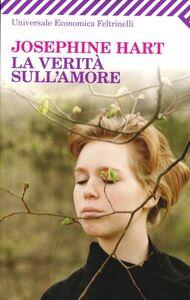 Foto Cover di La verità sull'amore, Libro di Josephine Hart, edito da Feltrinelli