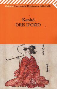 Foto Cover di Ore d'ozio, Libro di Kenko Yoshida, edito da Feltrinelli