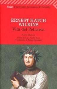 Foto Cover di Vita del Petrarca, Libro di Ernest H. Wilkins, edito da Feltrinelli