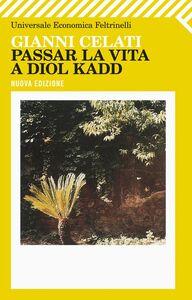 Foto Cover di Passar la vita a Diol Kadd, Libro di Gianni Celati, edito da Feltrinelli