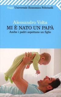 Mi è nato un papà. Anche i padri aspettano un figlio - Volta Alessandro - wuz.it