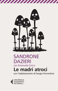 Foto Cover di Le madri atroci, Libro di Sandrone Dazieri, edito da Feltrinelli