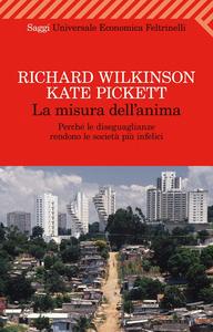 Libro La misura dell'anima. Perché le diseguaglianze rendono le società più infelici Richard Wilkinson , Kate Pickett