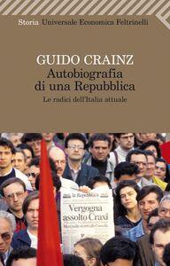 Libro Autobiografia di una repubblica. Le radici dell'Italia attuale Guido Crainz