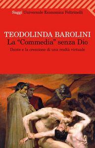 Libro La «Commedia» senza Dio. Dante e la creazione di una realtà virtuale Teodolinda Barolini