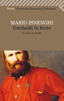 Listadelpopolo.it Garibaldi fu ferito. Il mito, le favole Image
