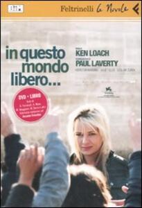 In questo mondo libero... DVD. Con libro - Ken Loach,Paul Laverty - copertina
