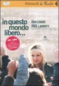 Foto Cover di In questo mondo libero... DVD. Con libro, Libro di Ken Loach,Paul Laverty, edito da Feltrinelli