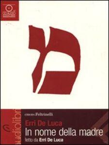 Libro In nome della madre letto da Erri De Luca. Audiolibro. CD Audio Erri De Luca