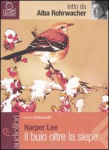 Libro Il buio oltre la siepe letto da Alba Rohrwacher. Audiolibro. CD Audio formato MP3 Harper Lee
