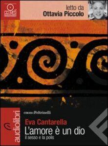 Libro L' amore è un dio. Il sesso e la polis letto da Ottavia Piccolo. Audiolibro. CD Audio Formato MP3 Eva Cantarella