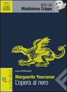 Libro L' opera al nero letto da Maddalena Crippa. Audiolibro. CD Audio formato MP3 Marguerite Yourcenar