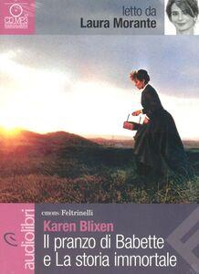 Libro Il pranzo di Babette e La storia immortale letti da Laura Morante. Audiolibro. CD Audio Formato MP3 Karen Blixen