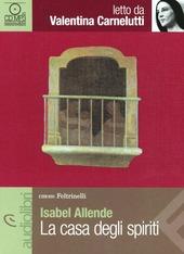 La casa degli spiriti letto da Valentina Carnelutti. Audiolibro. CD Audio Formato MP3