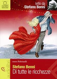 Di tutte le ricchezze letto da Stefano Benni. Audiolibro. CD Audio - Stefano Benni - copertina