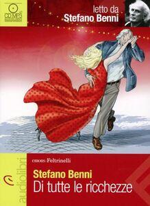 Foto Cover di Di tutte le ricchezze letto da Stefano Benni. Audiolibro. CD Audio, Libro di Stefano Benni, edito da Feltrinelli