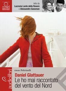 Libro Le ho mai raccontato del vento del Nord letto da Claudia Pandolfi e Rolando Ravello. Audiolibro. 1 CD Audio formato MP3 Daniel Glattauer