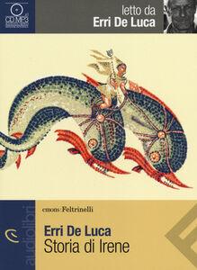 Foto Cover di Storia di Irene letto da Erri de Luca. Audiolibro. CD Audio formato MP3, Libro di Erri De Luca, edito da Feltrinelli