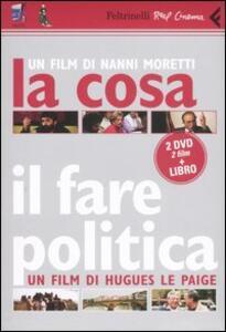 La cosa-Il fare politica-C'era una volta il PCI (1982-2004). 2 DVD. Con libro - Nanni Moretti,Hugues Le Paige - copertina