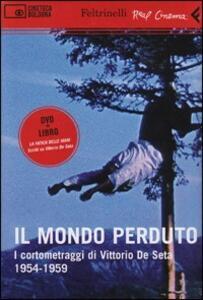 Il mondo perduto. I cortometraggi di Vittorio De Seta. 1954-1959. DVD. Con libro