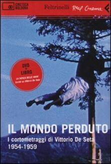 Il mondo perduto. I cortometraggi di Vittorio De Seta. 1954-1959. DVD. Con libro - Vittorio De Seta - copertina