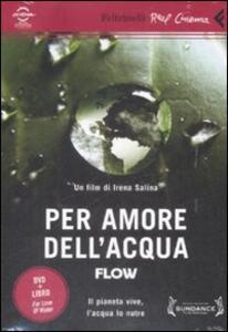 Libro Per amore dell'acqua. Flow. DVD. Con libro Irina Salina