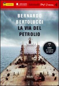 Foto Cover di La via del petrolio. DVD. Con libro, Libro di Bernardo Bertolucci, edito da Feltrinelli