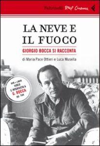 Libro La neve e il fuoco. Ritratto di Giorgio Bocca. DVD. Con libro Luca Musella , Maria Pace Ottieri