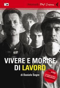 Vivere e morire di lavoro. 2 DVD. Con libro - Daniele Segre - copertina