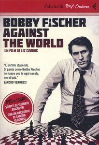 Foto Cover di Bobby Fischer against the world. DVD. Con libro, Libro di Liz Garbus, edito da Feltrinelli