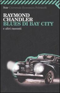 Libro Blues di Bay City e altri racconti Raymond Chandler