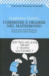 Libro Commedie e drammi nel matrimonio. Psicologia e fumetti per districarsi nella giungla coniugale Guglielmo Gulotta