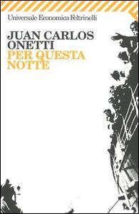 Per questa notte - Juan Carlos Onetti - copertina