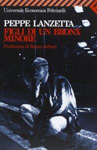 Foto Cover di Figli di un Bronx minore, Libro di Peppe Lanzetta, edito da Feltrinelli